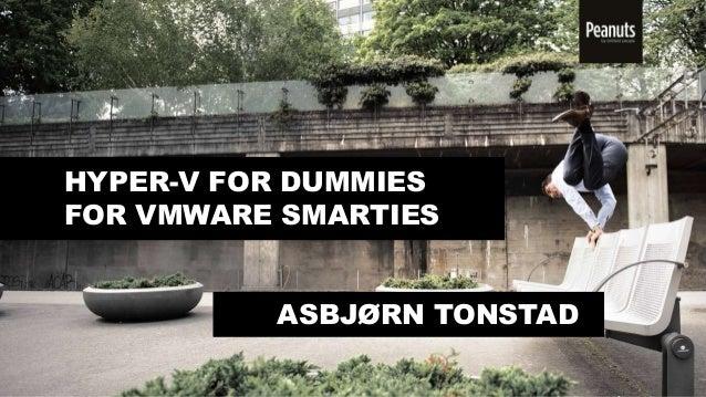 HYPER-V FOR DUMMIES FOR VMWARE SMARTIES ASBJØRN TONSTAD