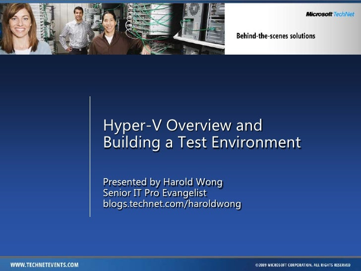 Hyper-V Overview andBuilding a Test Environment<br />Presented by Harold Wong<br />Senior IT Pro Evangelist<br />blogs.tec...