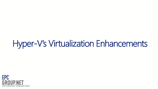 Hyper-V's Virtualization Enhancements - EPC Group