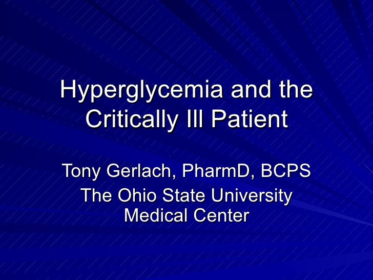 Hyperglycemia and the Critically Ill Patient Tony Gerlach, PharmD, BCPS The Ohio State University Medical Center