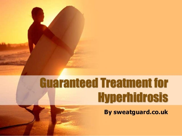 Guaranteed Treatment for Hyperhidrosis By sweatguard.co.uk