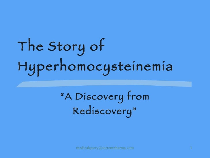 """The Story of Hyperhomocysteinemia """" A Discovery from Rediscovery"""" [email_address]"""