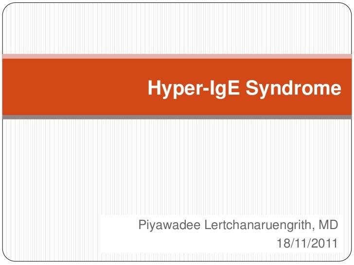 Hyper-IgE SyndromePiyawadee Lertchanaruengrith, MD                  Company LOGO                      18/11/2011