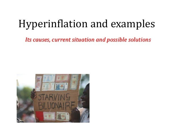 Hyperinflation and examples Its causes, current situation and possible solutions