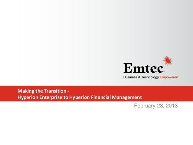 Making the Transition Hyperion Enterprise to Hyperion Financial Management February 28, 2013