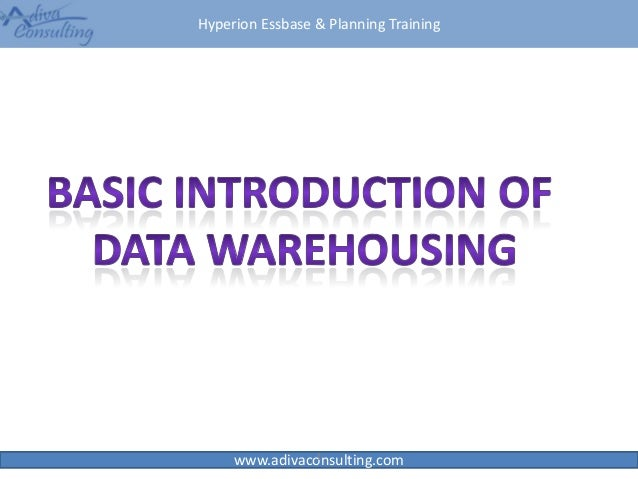 Basic Introduction of  Data Warehousing from Adiva Consulting