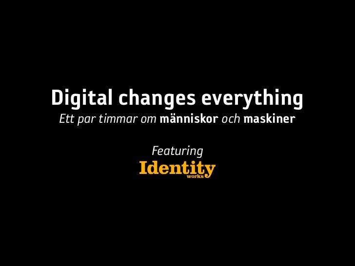 Digital changes everythingEtt par timmar om människor och maskiner               Featuring