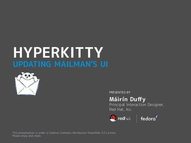 UPDATING MAILMAN'S UI HYPERKITTY PRESENTED BY Principal Interaction Designer, Red Hat, Inc. Máirín Duffy This presentation...