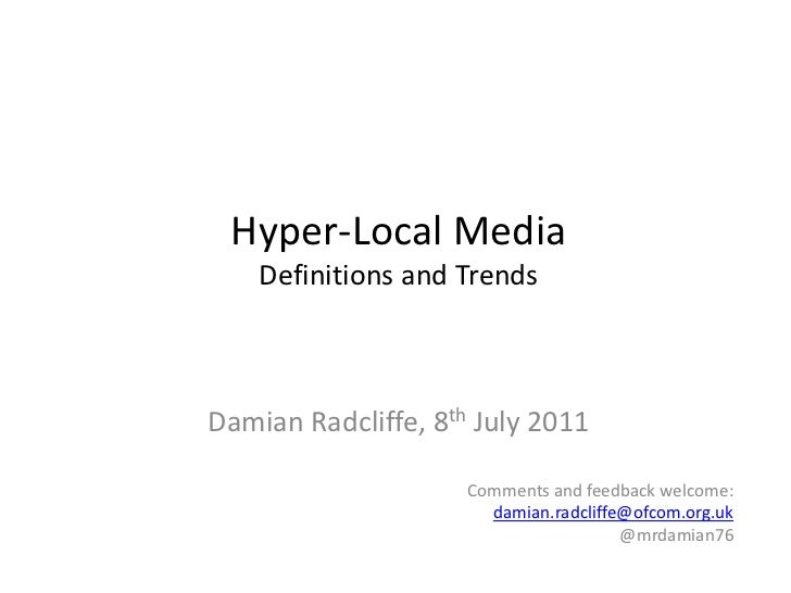 Hyper-Local MediaDefinitions and Trends<br />Damian Radcliffe, 8th July 2011<br />Comments and feedback welcome:<br />dami...