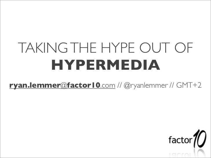 Taking the Hype out of Hypermedia