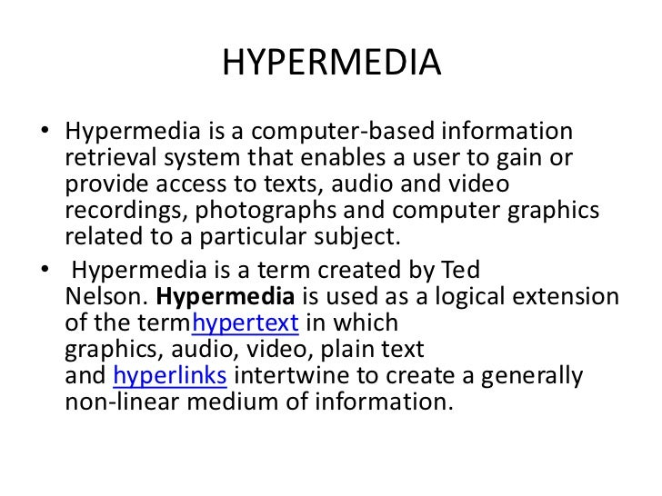 HYPERMEDIA• Hypermedia is a computer-based information  retrieval system that enables a user to gain or  provide access to...