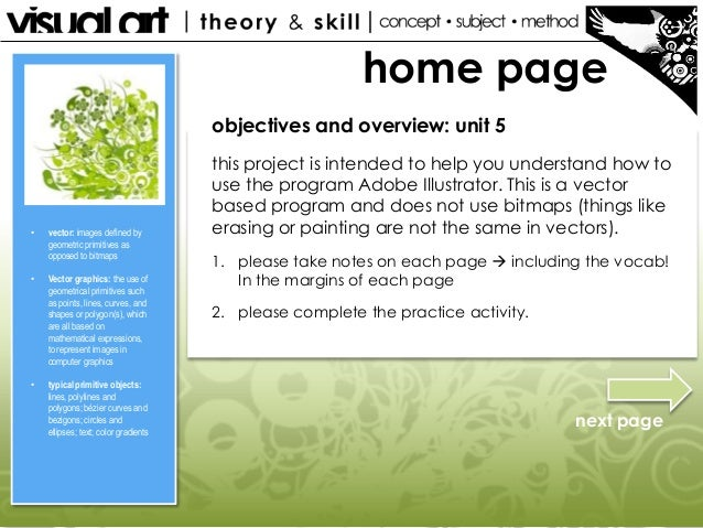 home page objectives and overview: unit 5  •  •  •  vector: images defined by geometric primitives as opposed to bitmaps V...