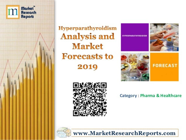 Hyperparathyroidism – Analysis and Market Forecasts to 2019