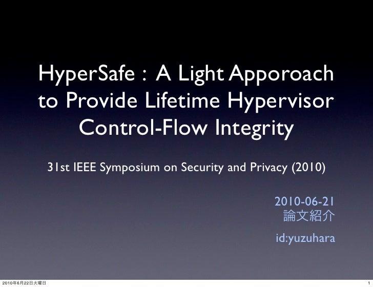 HyperSafe : A Light Apporoach                 to Provide Lifetime Hypervisor                     Control-Flow Integrity   ...