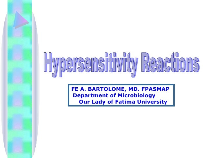 Hypersensitivity Reactions FE A. BARTOLOME, MD. FPASMAP  Department of Microbiology  Our Lady of Fatima University