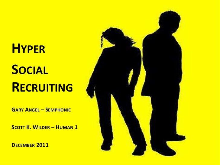 HYPERSOCIALRECRUITINGGARY ANGEL – SEMPHONICSCOTT K. WILDER – HUMAN 1DECEMBER 2011
