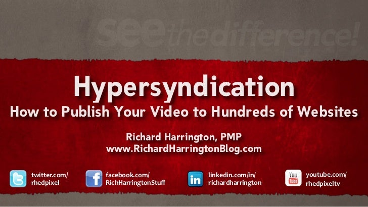 HypersyndicationHow to Publish Your Video to Hundreds of Websites                      Richard Harrington, PMP            ...