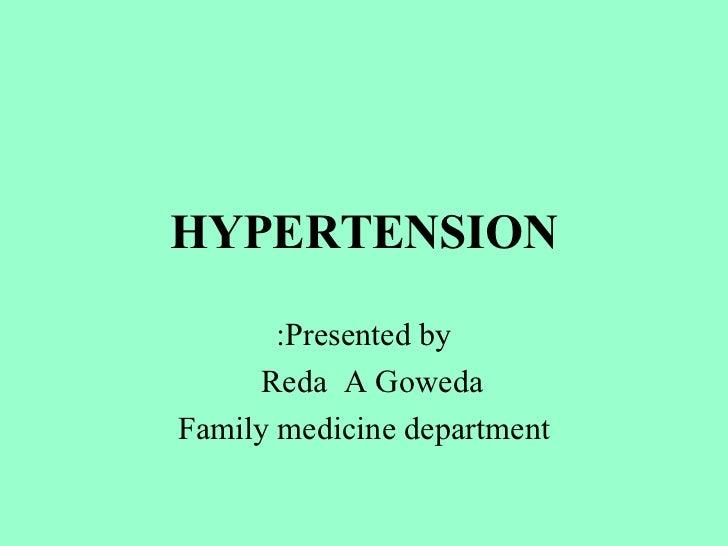 HYPERTENSION       :Presented by     Reda A GowedaFamily medicine department