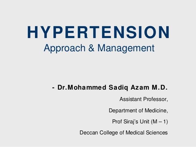 HYPERTENSION Approach & Management  - Dr.Mohammed Sadiq Azam M .D. Assistant Professor, Department of Medicine, Prof Siraj...