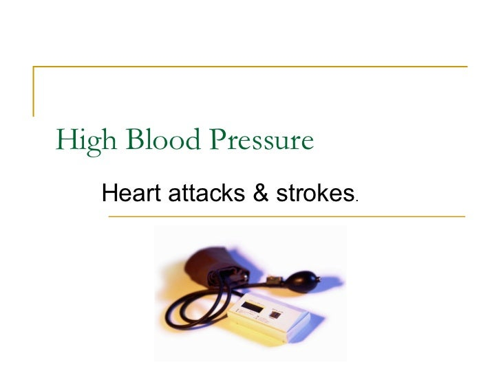 High Blood Pressure Heart attacks & strokes .