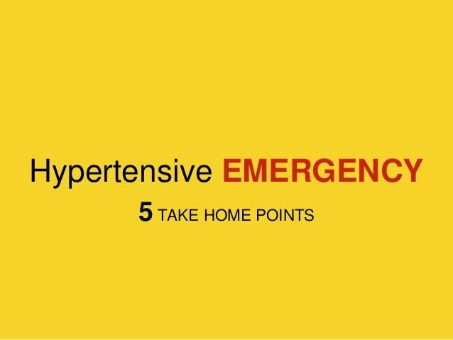 Hypertensive EMERGENCY 5 TAKE HOME POINTS