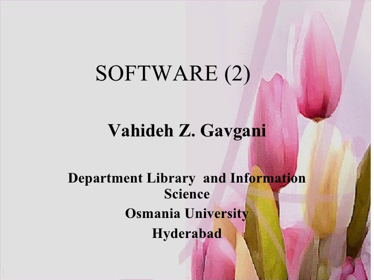 SOFTWARE (2) Vahideh Z. Gavgani Department Library  and Information Science Osmania University Hyderabad
