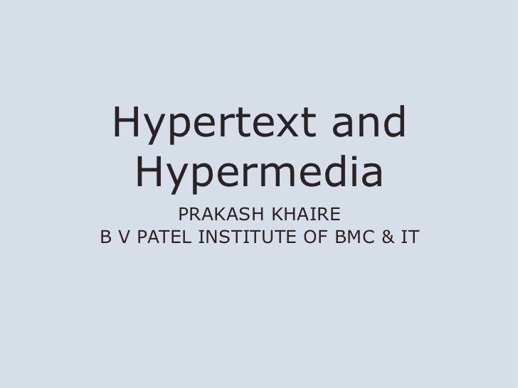 Hypertext and  Hypermedia        PRAKASH KHAIREB V PATEL INSTITUTE OF BMC & IT