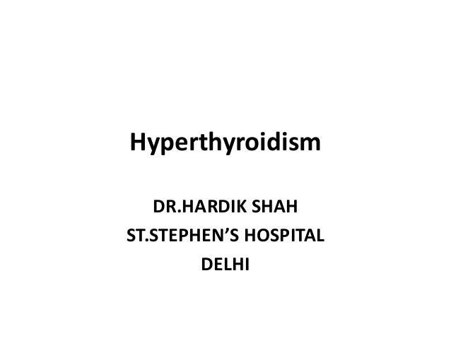 HyperthyroidismDR.HARDIK SHAHST.STEPHEN'S HOSPITALDELHI