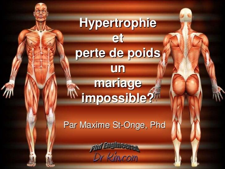 Hypertrophie        et  perte de poids        un     mariage   impossible?Par Maxime St-Onge, Phd