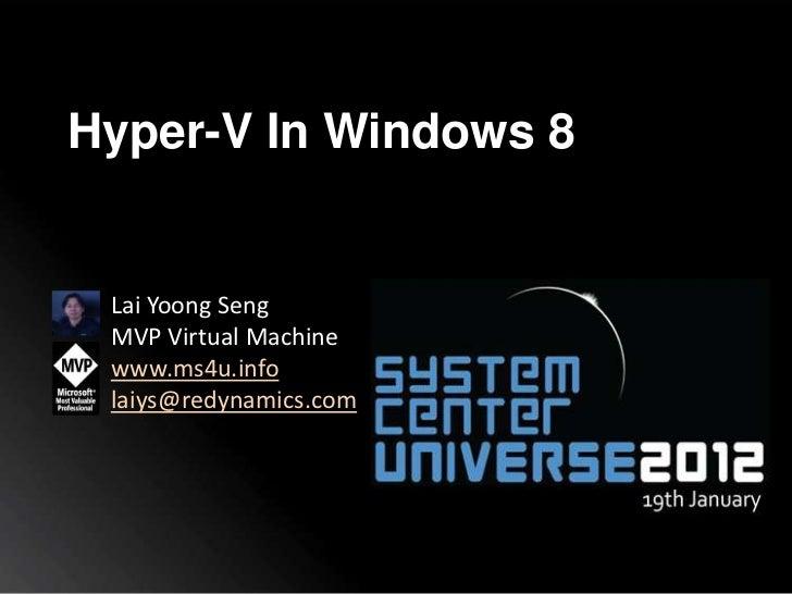Hyper-V In Windows 8 Lai Yoong Seng MVP Virtual Machine www.ms4u.info laiys@redynamics.com