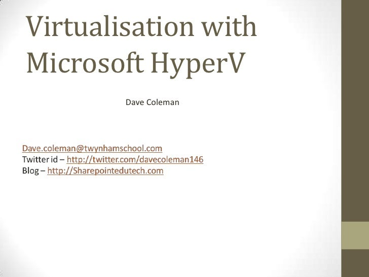 Virtualisation with Microsoft HyperV <br />Dave Coleman<br />