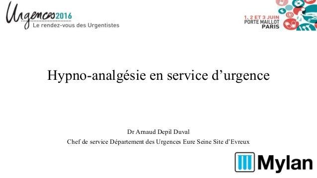 Hypno-analgésie en service d'urgence Dr Arnaud Depil Duval Chef de service Département des Urgences Eure Seine Site d'Evre...