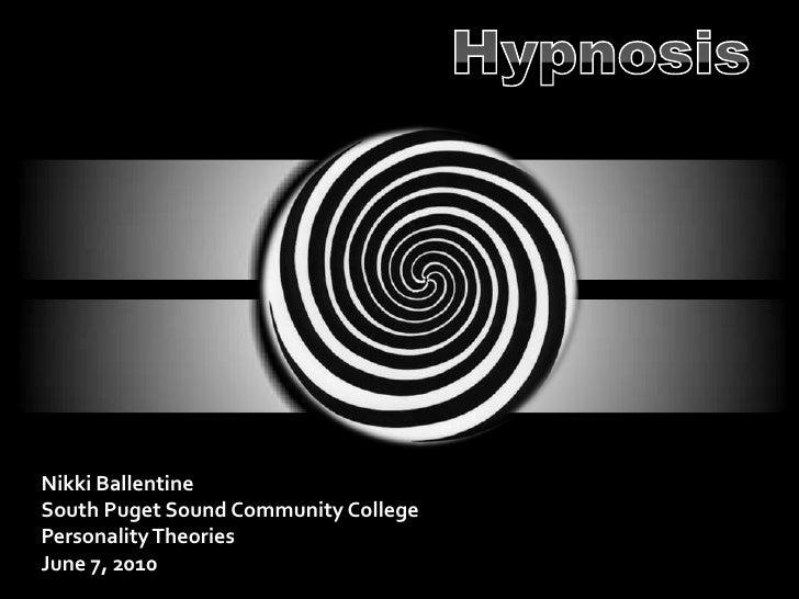 Hypnosis<br />Nikki Ballentine<br />South Puget Sound Community College<br />Personality Theories<br />June 7, 2010<br />