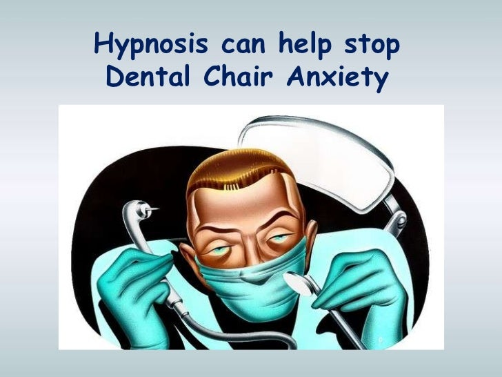Hypnosis can help stop Dental Chair Anxiety