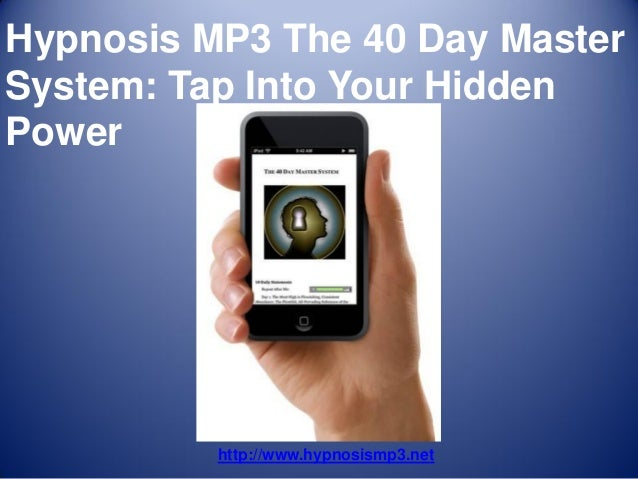 Hypnosis MP3 The 40 Day MasterSystem: Tap Into Your HiddenPower          http://www.hypnosismp3.net