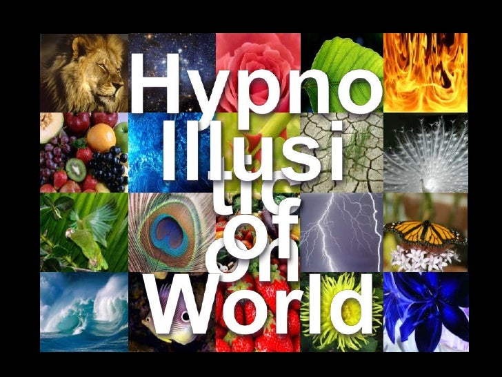 Hypnotic <br />Illusion <br />of <br />World <br />