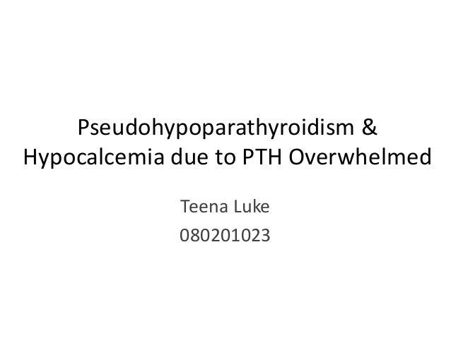 Pseudohypoparathyroidism &Hypocalcemia due to PTH Overwhelmed             Teena Luke             080201023