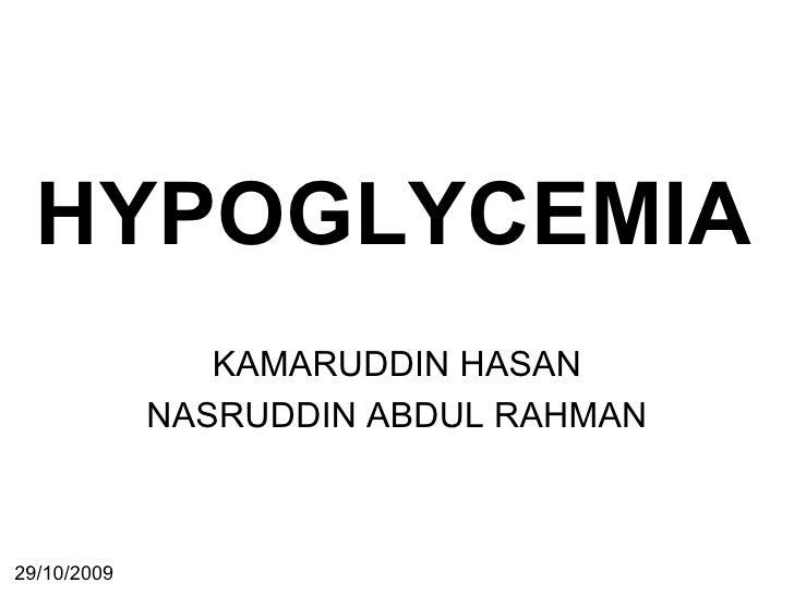 HYPOGLYCEMIA KAMARUDDIN HASAN NASRUDDIN ABDUL RAHMAN 29/10/2009