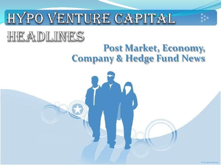 Hypo Venture Capital Headlines: Post Market, Economy, Company & Hedge Fund News