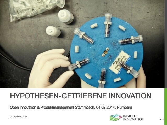 HYPOTHESEN-GETRIEBENE INNOVATION! 04. Februar 2014  1  Open Innovation & Produktmanagement Stammtisch, 04.02.2014, Nürnber...