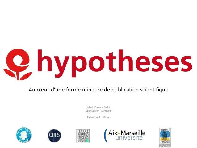 Au cœur d'une forme mineure de publication scientifique Marin Dacos – CNRS OpenEdition –Directeur 15 août 2013 - Berne