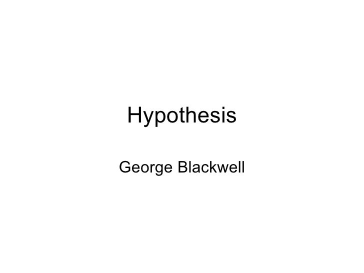 HypothesisGeorge Blackwell
