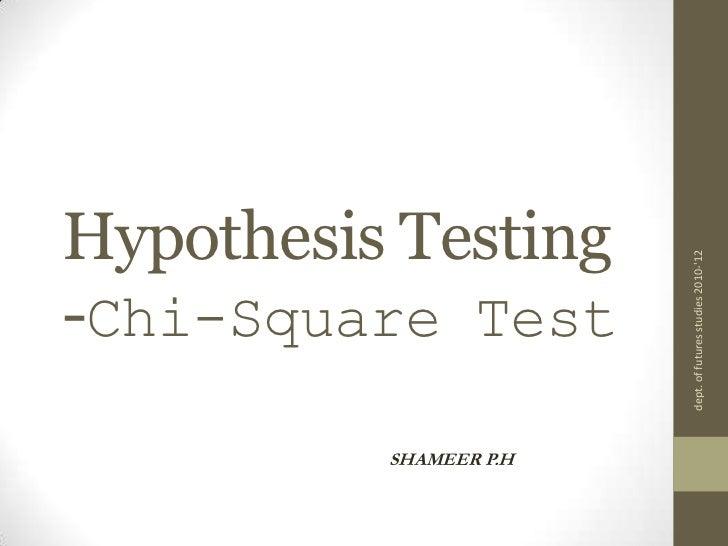 Hypothesis Testing-Chi-Square Test <br />SHAMEER P.H<br />dept. of futures studies 2010-'12<br />