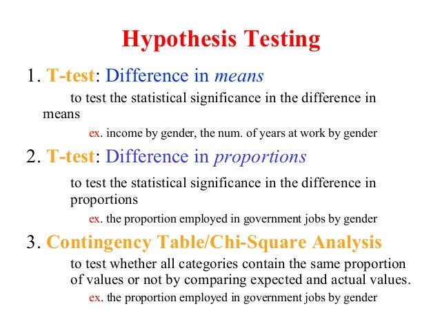 1. T-test: Difference in means to test the statistical significance in the difference in means ex. income by gender, the n...
