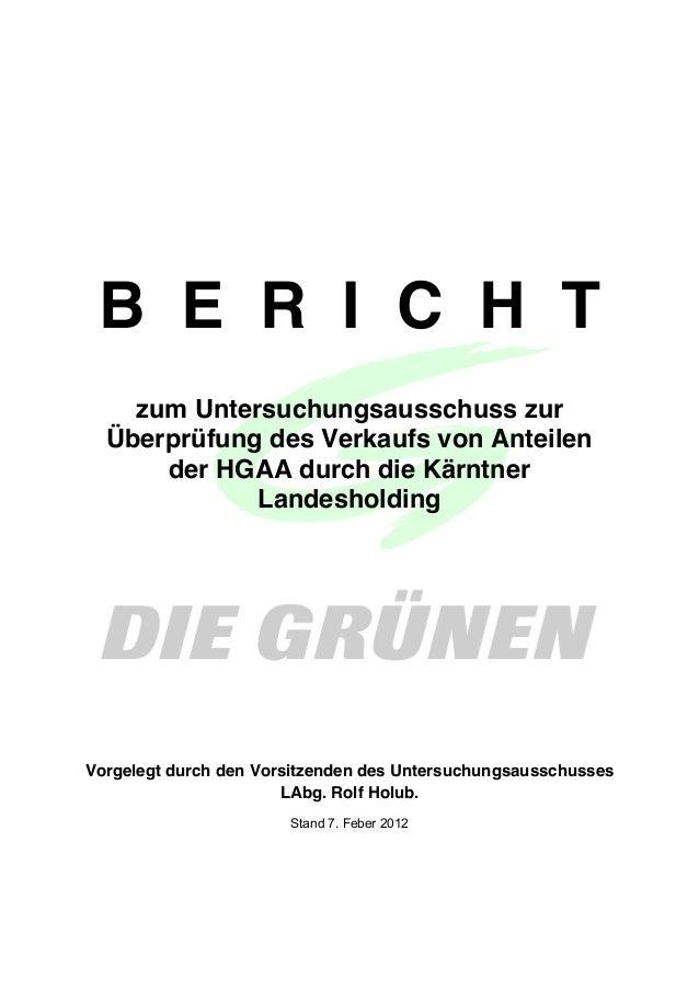 B E R I C H T zum Untersuchungsausschuss zur Überprüfung des Verkaufs von Anteilen der HGAA durch die Kärntner Landesholdi...
