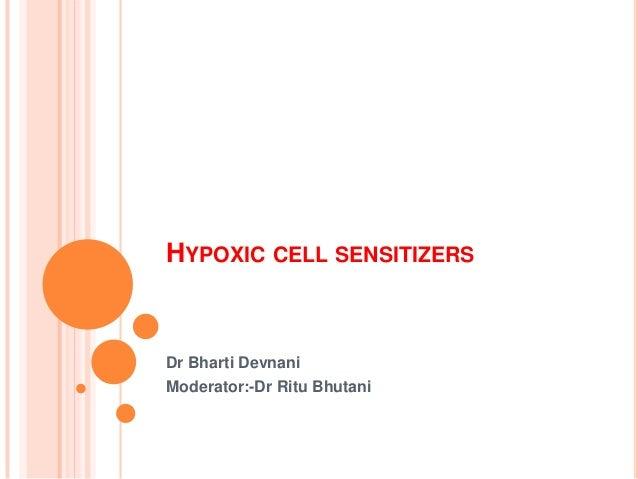 HYPOXIC CELL SENSITIZERS Dr Bharti Devnani Moderator:-Dr Ritu Bhutani
