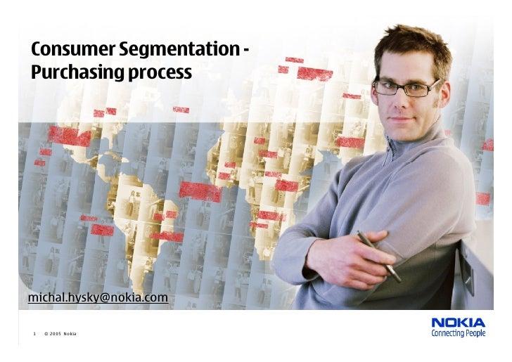 Consumer Segmentation - Purchasing process     michal.hysky@nokia.com  1   © 2005 Nokia