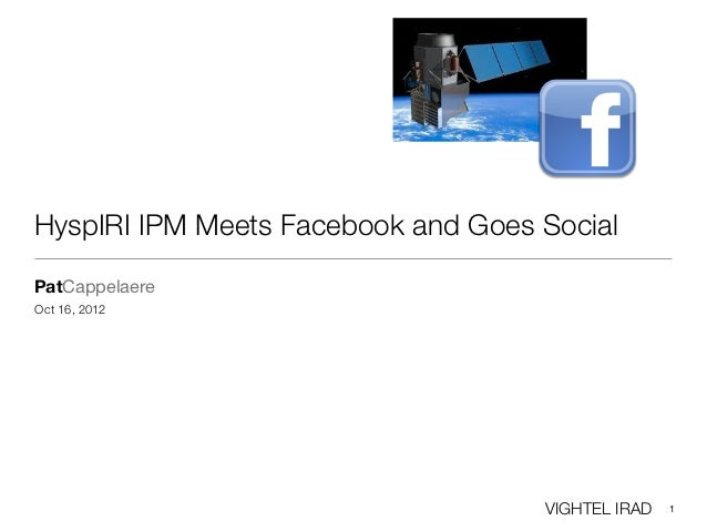 HyspIRI IPM Meets Facebook and Goes SocialPatCappelaereOct 16, 2012                                    VIGHTEL IRAD   1