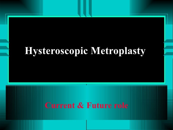 Hysteroscopic Metroplasty  Current & Future role