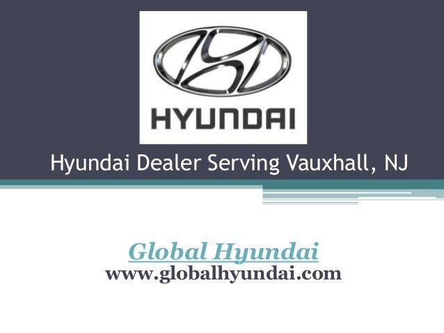 Hyundai Dealer Serving Vauxhall, NJ Global Hyundai www.globalhyundai.com
